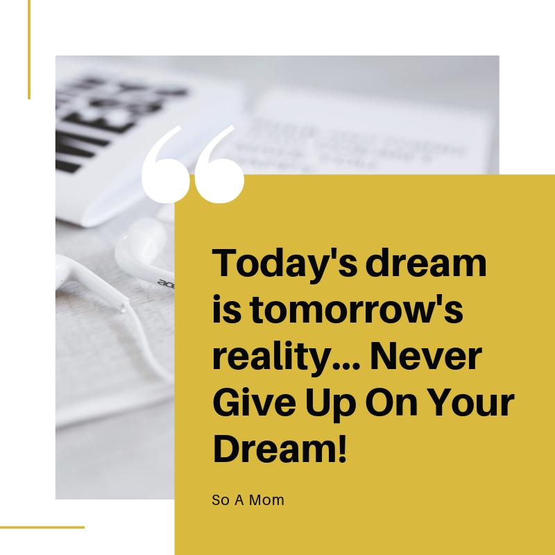 Todays dream is tomorrows reality... Dream Big